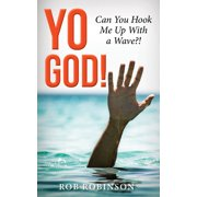 Yo God! Can You Hook Me Up with a Wave?!: The Most High Is a Very Present Help in the Time of Trouble (Paperback)