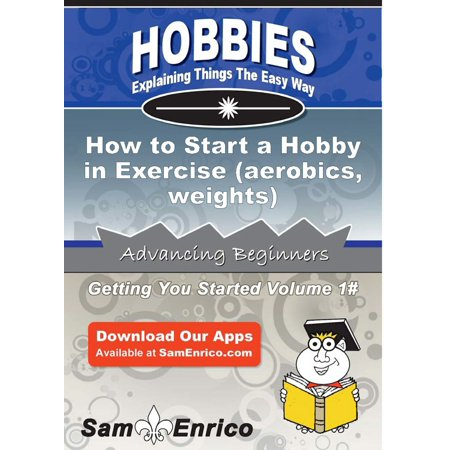 How to Start a Hobby in Exercise (aerobics - weights) - (Best Aerobic Exercise To Lose Weight Fast)