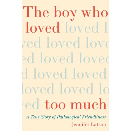 The Boy Who Loved Too Much : A True Story of Pathological