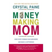Money-Making Mom: How Every Woman Can Earn More and Make a Difference (Paperback)