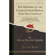 The Memoirs of the Conquistador Bernal Diaz del Castillo, Vol. 2 of 2 : Containing a True and Full Account of the Discovery and Conquest of Mexico and New Spain (Classic Reprint)