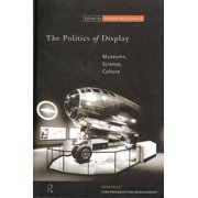 The Politics of Display: Museums, Science, Culture Paperback