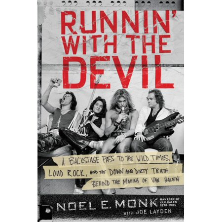 Runnin' with the Devil : A Backstage Pass to the Wild Times, Loud Rock, and the Down and Dirty Truth Behind the Making of Van Halen (Down Dirty Pictures)