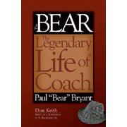"The Bear : The Legendary Life of Coach Paul """"bear"""" Bryant"