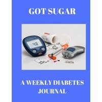 Got Sugar A Weekly Diabetes Journal: Weekly Diabetes record book (Paperback)
