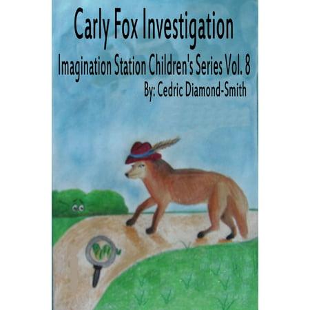 Carly Fox Investigation: Imagination Station Children's Series Vol. 8 -