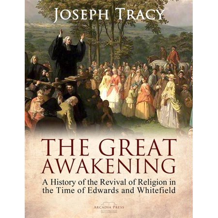 The Great Awakening: A History of the Revival of Religion in the Time of Edwards and Whitefield - -