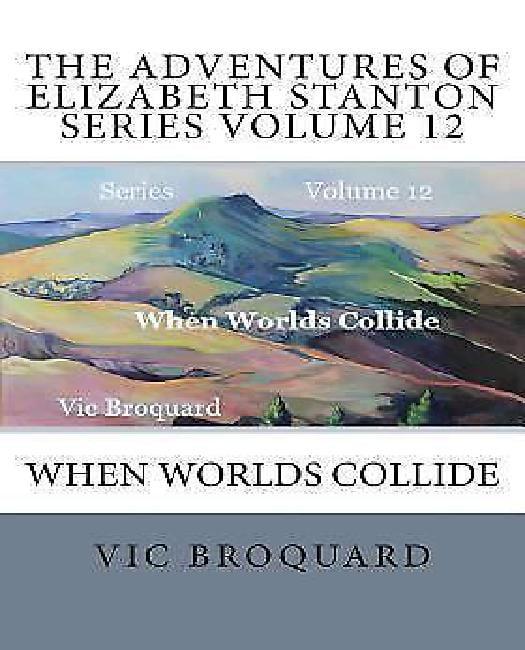 The Adventures of Elizabeth Stanton Series Volume 12 When Worlds Collide by