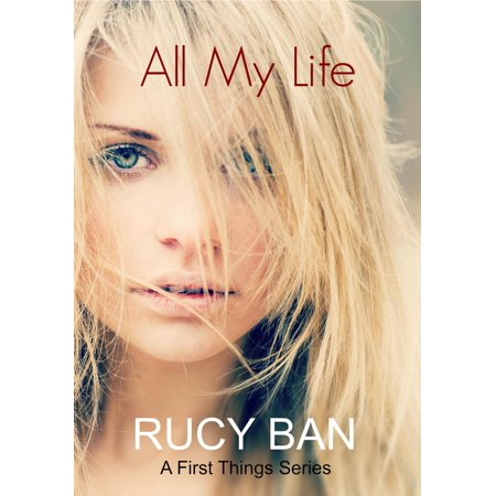 All My Life (A First Things Series) - eBook (All My Life Has Been A Series)