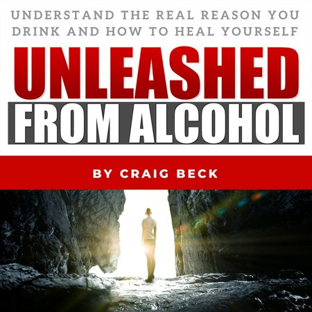 Unleashed From Alcohol: Understand The Real Reason You Drink And How To Heal Yourself - Audiobook (Simple Halloween Drinks Alcohol)