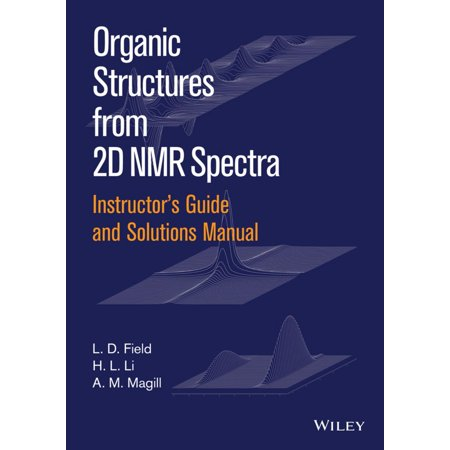 Instructor's Guide and Solutions Manual to Organic Structures from 2D NMR Spectra, Instructor's Guide and Solutions Manual -