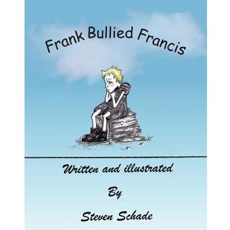 Frank Bullied Francis by