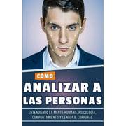 C�mo analizar a las personas : Entendiendo la Mente Humana, Psicolog�a, Comportamiento y Lenguaje Corporal (Libro en Espa�ol/Spanish Book)