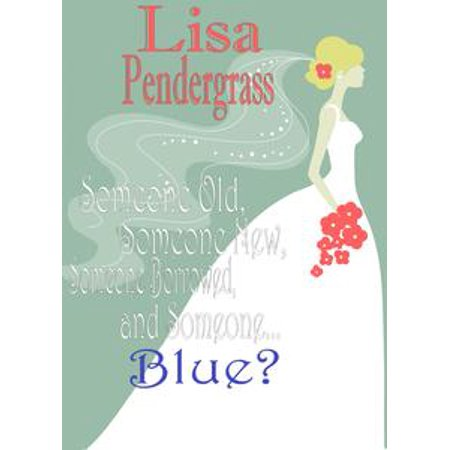 Someone Old, Someone New, Someone Borrowed And Someone... Blue? - eBook