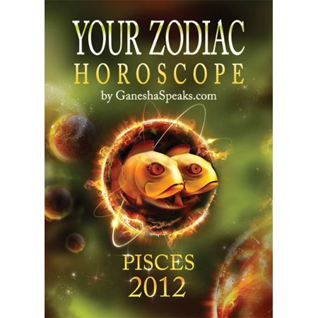 Your Zodiac Horoscope by GaneshaSpeaks.com: PISCES 2012 - eBook ()
