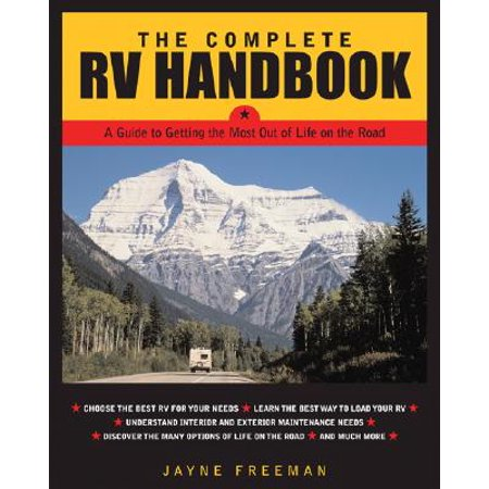 The Complete RV Handbook : A Guide to Getting the Most Out of Life on the