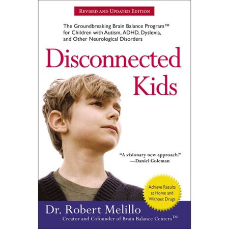 Disconnected Kids  The Groundbreaking Brain Balance Program For Children With Autism  Adhd  Dyslexia  And Other Neurological Disorders