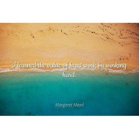 Margaret Mead I Learned The Value Of Hard Work By Working Hard