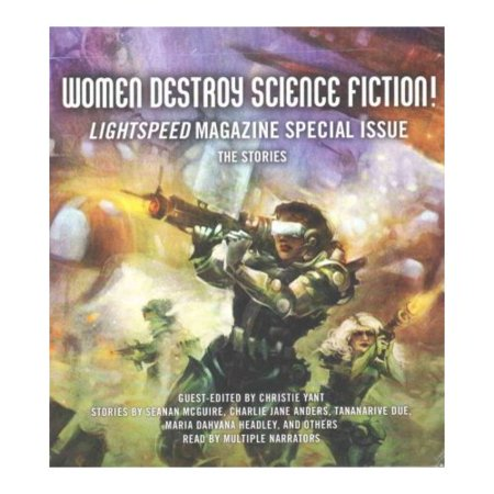 - Women Destroy Science Fiction!: Lightspeed Magazine Special Issue