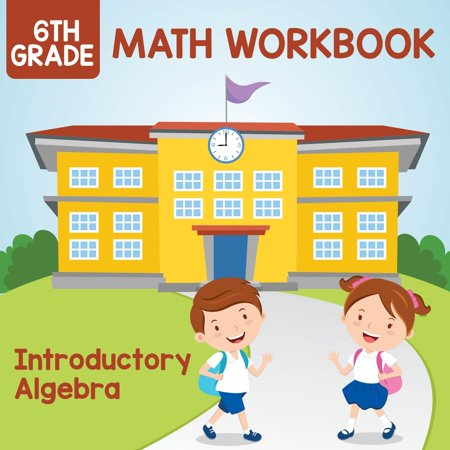 6th Grade Math Workbook: Introductory Algebra