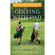 Golfing with Dad : The Game's Greatest Players Reflect on Their Fathers and the Game They Love