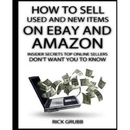 How To Sell Used And New Items On Ebay And Amazon  Insider Secrets Top Online Sellers Dont Want You To Know