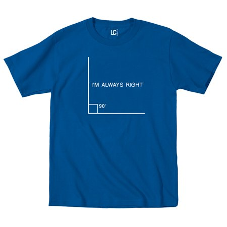 I'm Always Right Angle Funny Nerd Geek Math Humor College Novelty - Mens T-Shirt - College Humor Racist Halloween