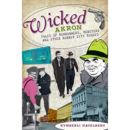 Wicked Akron : Tales of Rumrunners, Mobsters and Other Rubber City - Rogue Runner