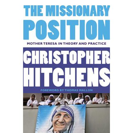 The Missionary Position : Mother Teresa in Theory and