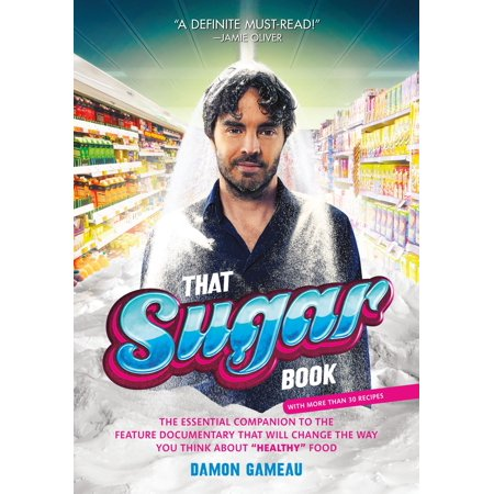 That Sugar Book : The Essential Companion to the Feature Documentary That Will Change the Way You Think About