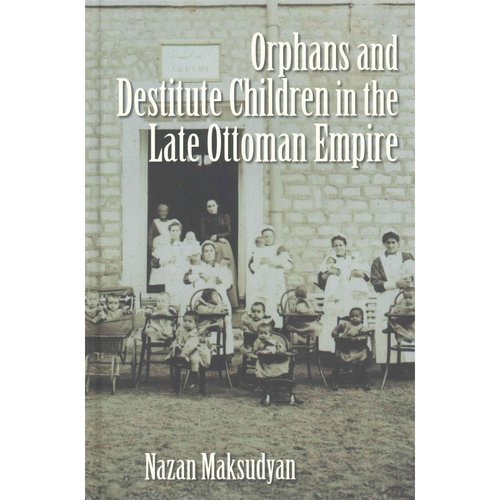 Orphans and Destitute Children in the Late Ottoman Empire
