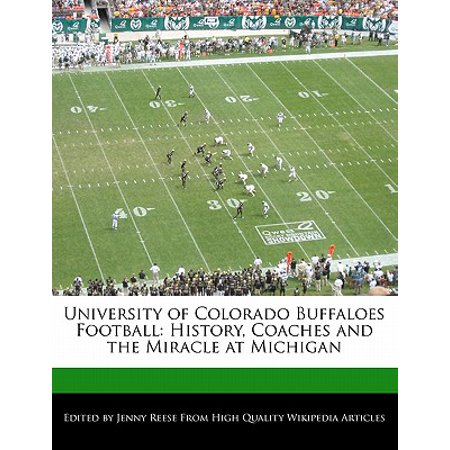 University of Colorado Buffaloes Football : History, Coaches and the Miracle at Michigan