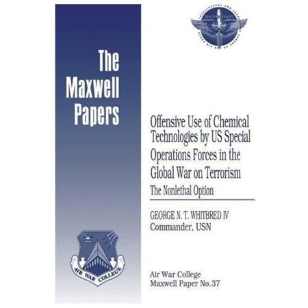 Offensive Use Of Chemical Technologies By Us Special Operations Forces In The Global War On Terrorism  The Nonlethal Option  Maxwell Paper No  37