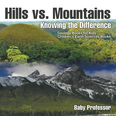 Hills vs. Mountains : Knowing the Difference - Geology Books for Kids Children's Earth Sciences Books