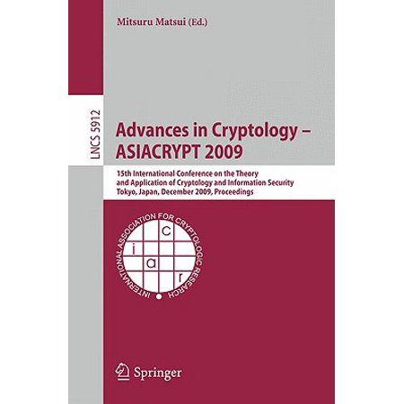 Advances in Cryptology - Asiacrypt 2009 : 15th International Conference on the Theory and Application of Cryptology and Information Security, Tokyo, Japan, December 6-10, 2009,