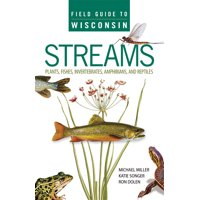 Field Guide to Wisconsin Streams : Plants, Fishes, Invertebrates, Amphibians, and Reptiles
