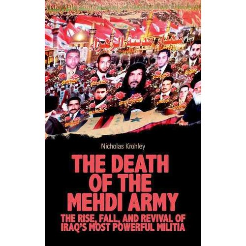 The Death of the Mehdi Army: The Rise, Fall, and Revival of Iraq's Most Powerful Militia