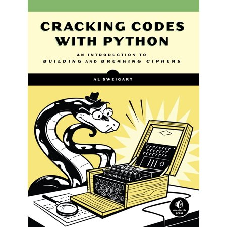 Cracking Codes with Python : An Introduction to Building and Breaking