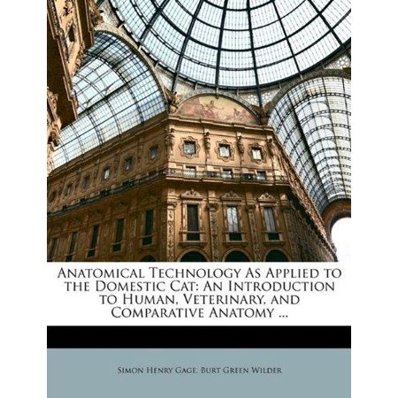 Anatomical Technology As Applied To The Domestic Cat  An Introduction To Human  Veterinary  And Comparative Anatomy