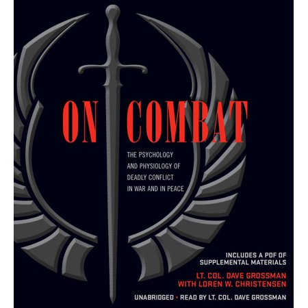 On Combat : The Psychology and Physiology of Deadly Conflict in War and in (Describe The Causes Of War And Conflict)