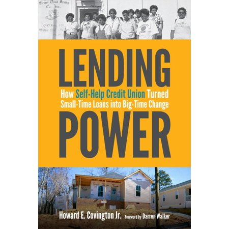 Lending Power   How Self Help Credit Union Turned Small Time Loans Into Big Time Change