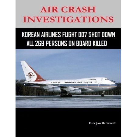 Air Crash Investigations - Korean Air Lines Flight 007 Shot Down - All 269 Persons On Board Killed -