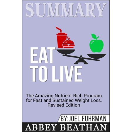 Summary of Eat to Live: The Amazing Nutrient-Rich Program for Fast and Sustained Weight Loss, Revised Edition by Joel Fuhrman -