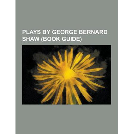 Plays By George Bernard Shaw  Book Guide   Arms And The Man  Pygmalion  Back To Methuselah  Caesar And Cleopatra  Saint Joan  Major Barbara  Mrs  Warr