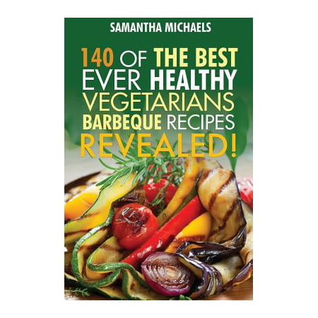 Barbecue Cookbook : 140 of the Best Ever Healthy Vegetarian Barbecue Recipes