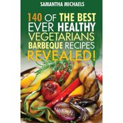 Barbecue Cookbook : 140 of the Best Ever Healthy Vegetarian Barbecue Recipes Book...Revealed!