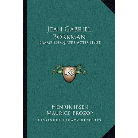 Jean Gabriel Borkman : Drame En Quatre Actes (Gabriel Jean)