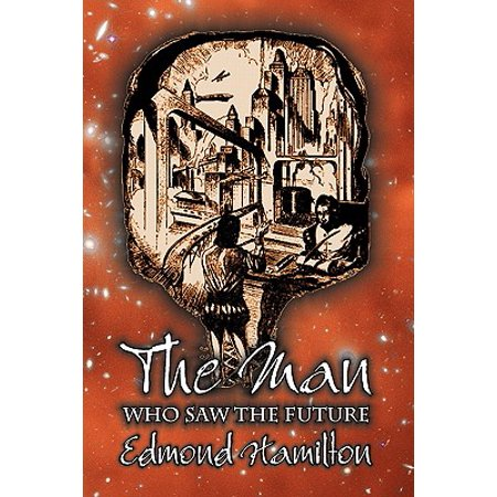 The Man Who Saw the Future by Edmond Hamilton, Science Fiction, Adventure