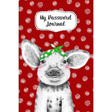 My Password Journal Password Keeper Book Cute Pig Cover : Alphabetized Logbook To Store Usernames, Passwords, Home Network, Serial Numbers & Notes ()