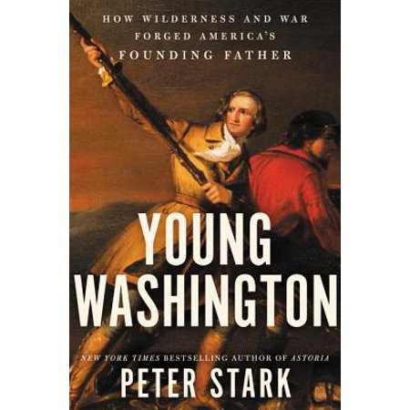 Young Washington : How Wilderness and War Forged America's Founding